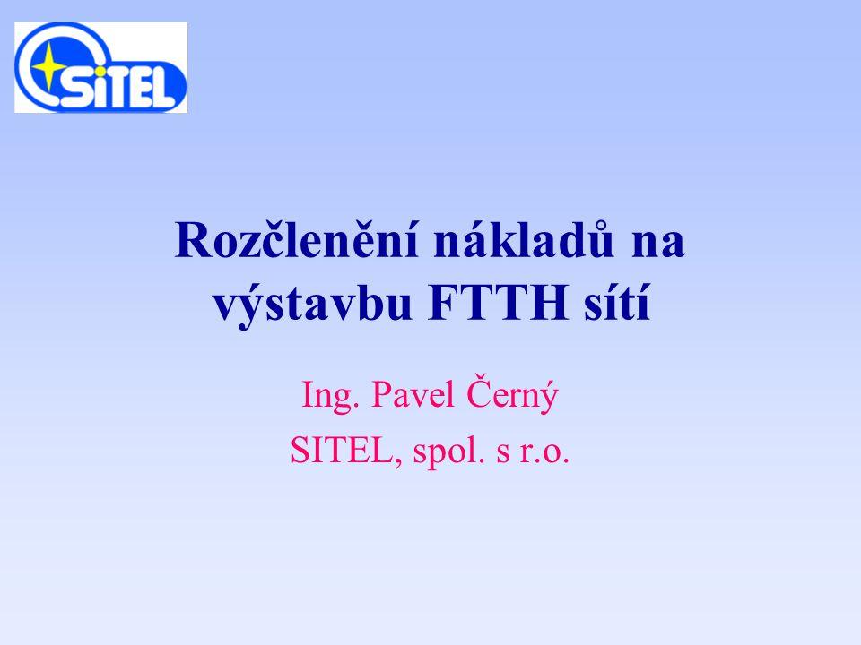 Rozčlenění nákladů na výstavbu FTTH sítí Ing. Pavel Černý SITEL, spol. s r.o.