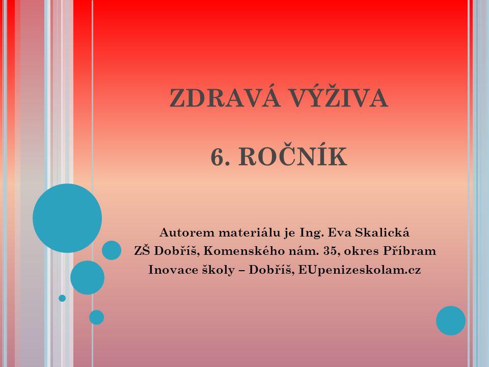 ZDRAVÁ VÝŽIVA 6.ROČNÍK Autorem materiálu je Ing. Eva Skalická ZŠ Dobříš, Komenského nám.
