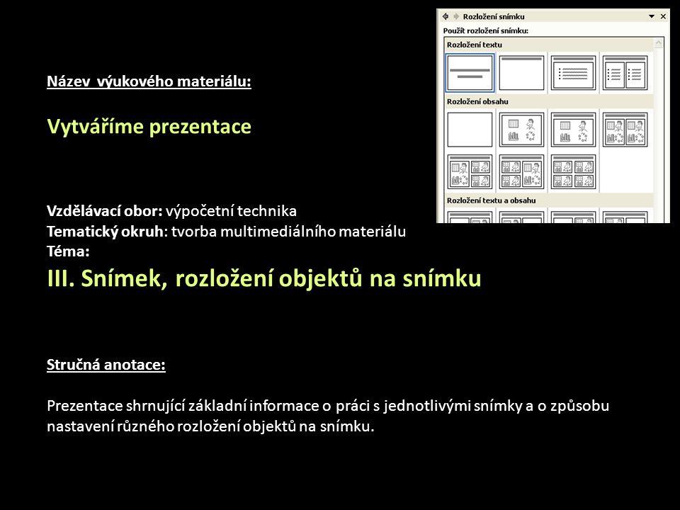 Název výukového materiálu: Vytváříme prezentace Vzdělávací obor: výpočetní technika Tematický okruh: tvorba multimediálního materiálu Téma: III.
