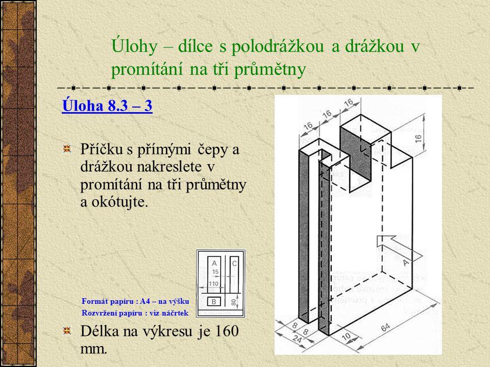 Úlohy – dílce s polodrážkou a drážkou v promítání na tři průmětny Úloha 8.3 – 2 Palubku s drážkou a perem se zkosenými hranami zobrazte ze tří pohledů