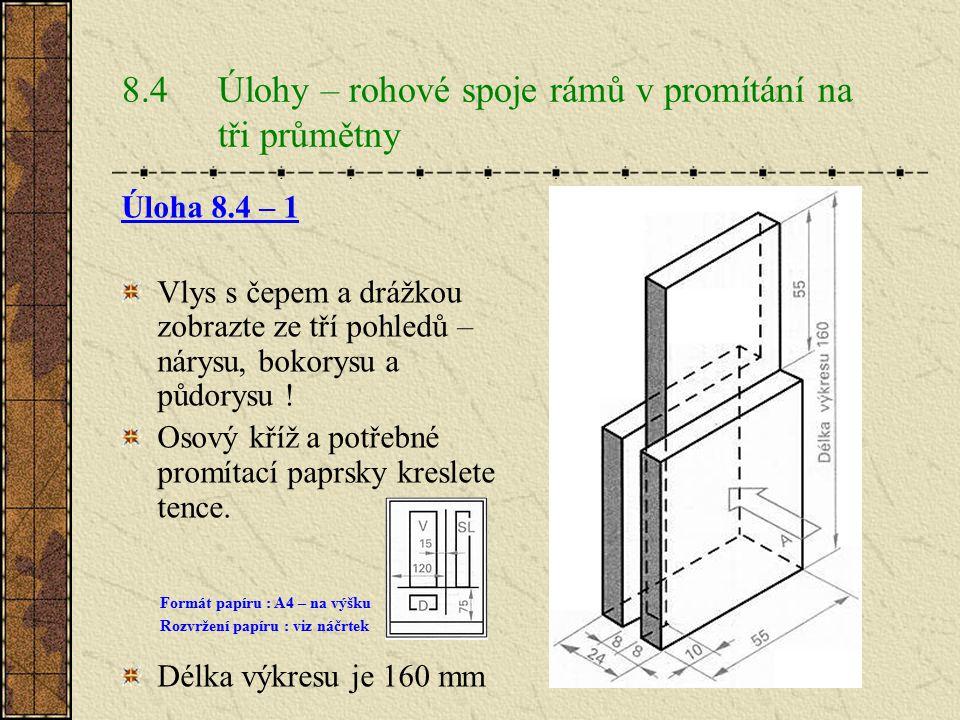 Úlohy – dílce s polodrážkou a drážkou v promítání na tři průmětny Úloha 8.3 – 4 Středový sloupek rámu s kolíky nakreslete ze tří pohledů – nárysu, bok