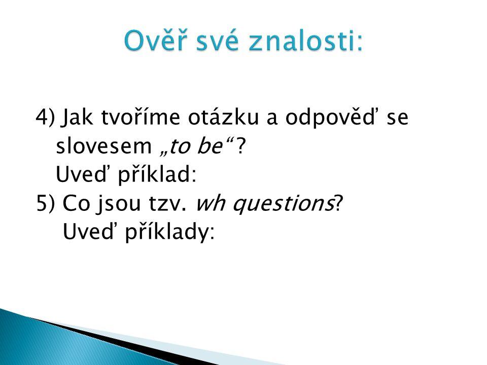 """4) Jak tvoříme otázku a odpověď se slovesem """"to be ."""