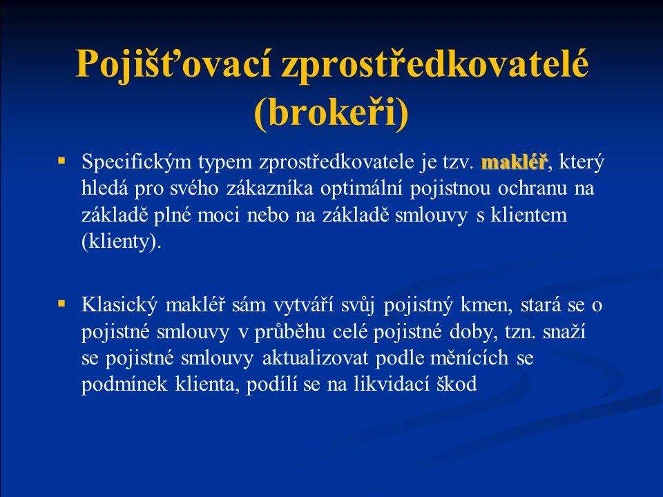 Pojišťovací zprostředkovatelé (brokeři) makléř  Specifickým typem zprostředkovatele je tzv. makléř, který hledá pro svého zákazníka optimální pojistn