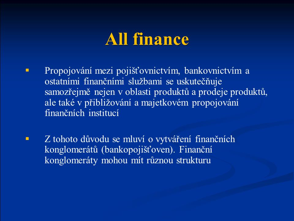 All finance  Propojování mezi pojišťovnictvím, bankovnictvím a ostatními finančními službami se uskutečňuje samozřejmě nejen v oblasti produktů a pro