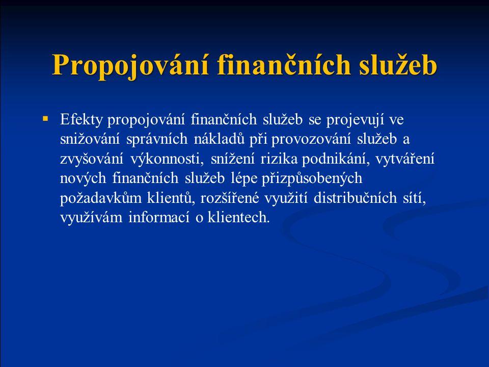 Propojování finančních služeb  Efekty propojování finančních služeb se projevují ve snižování správních nákladů při provozování služeb a zvyšování vý