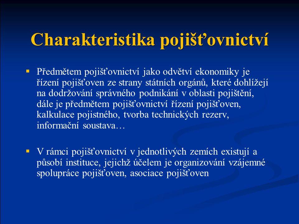 Charakteristika pojišťovnictví  Předmětem pojišťovnictví jako odvětví ekonomiky je řízení pojišťoven ze strany státních orgánů, které dohlížejí na do