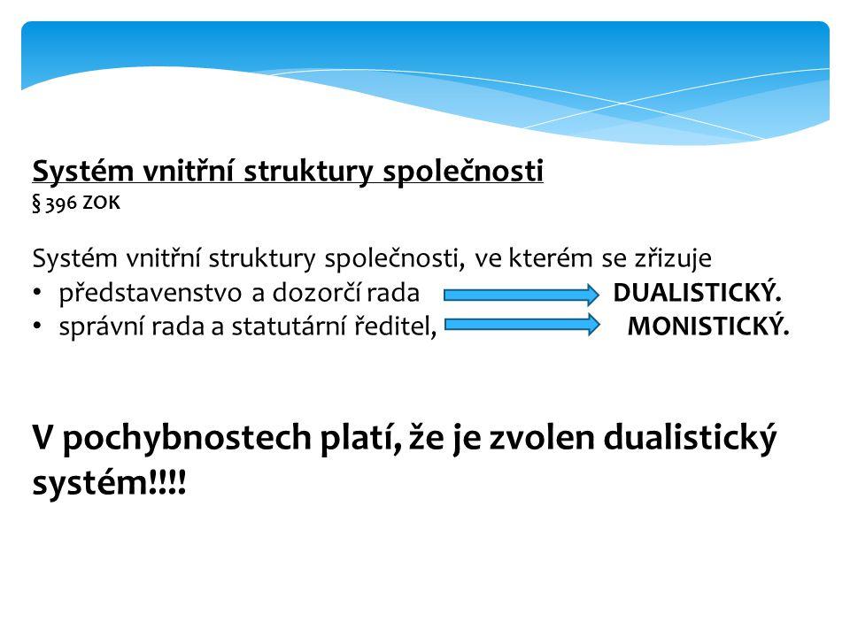 Systém vnitřní struktury společnosti § 396 ZOK Systém vnitřní struktury společnosti, ve kterém se zřizuje představenstvo a dozorčí rada DUALISTICKÝ. s