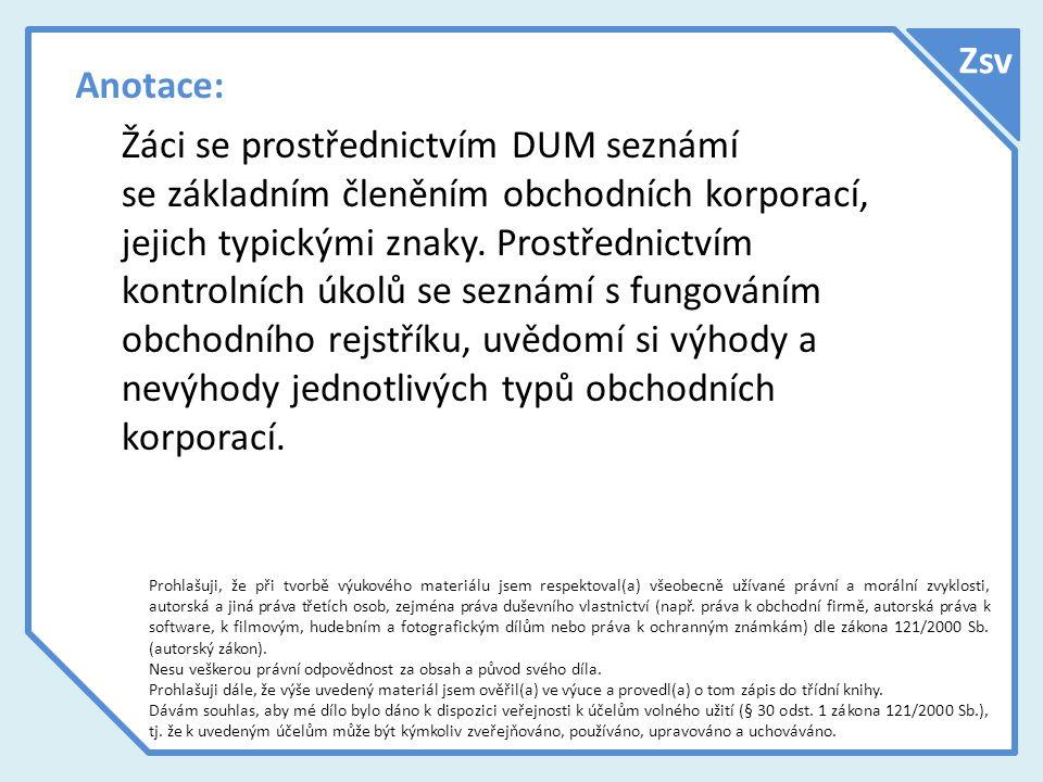 Anotace: Žáci se prostřednictvím DUM seznámí se základním členěním obchodních korporací, jejich typickými znaky.