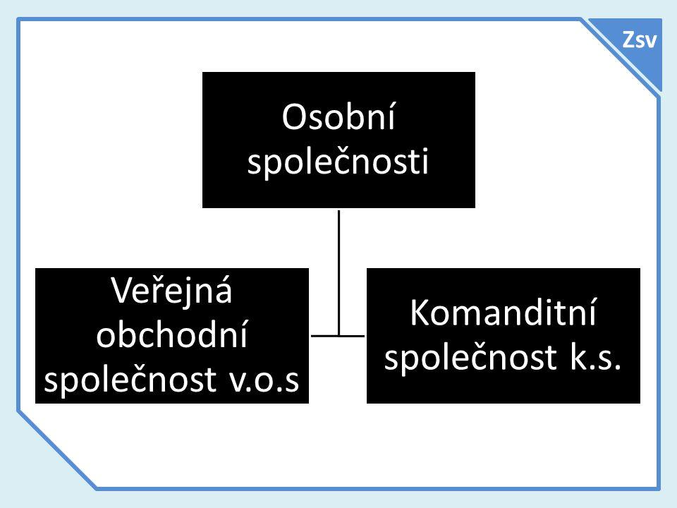 Zsv Osobní společnosti Veřejná obchodní společnost v.o.s Komanditní společnost k.s.