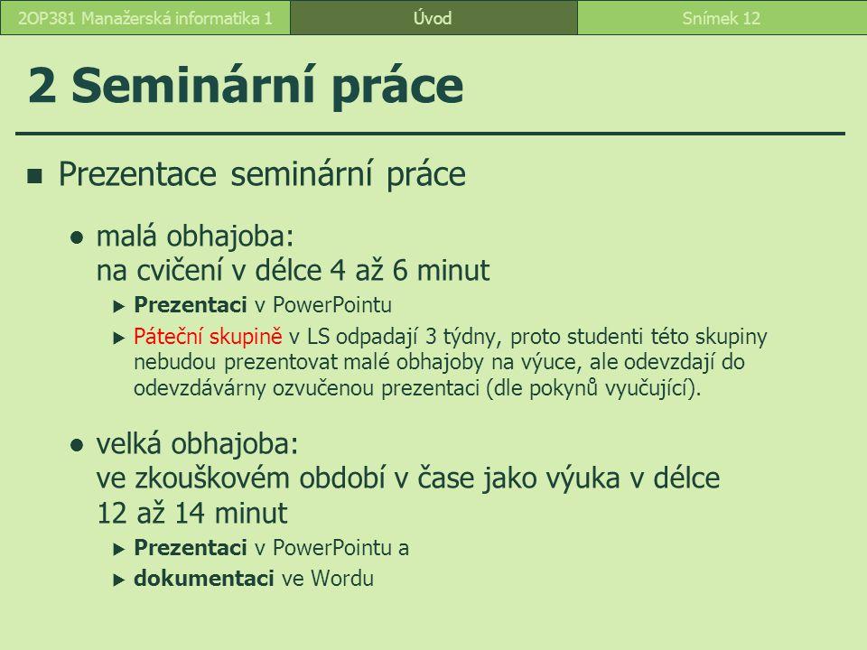 2 Seminární práce Prezentace seminární práce malá obhajoba: na cvičení v délce 4 až 6 minut  Prezentaci v PowerPointu  Páteční skupině v LS odpadají