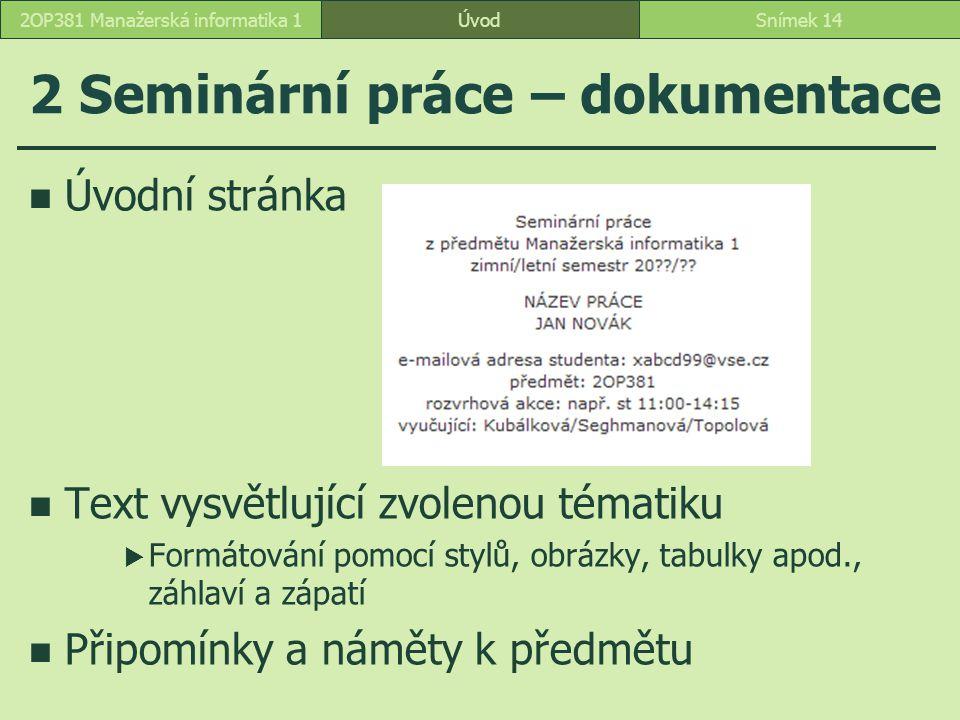 2 Seminární práce – dokumentace ÚvodSnímek 142OP381 Manažerská informatika 1 Úvodní stránka Text vysvětlující zvolenou tématiku  Formátování pomocí s