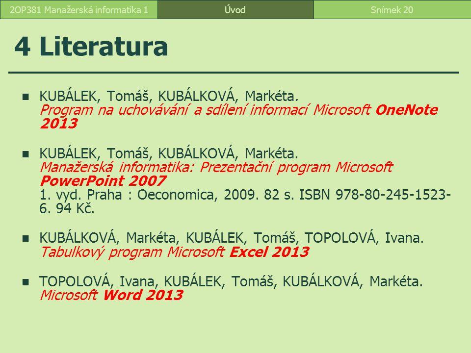 ÚvodSnímek 202OP381 Manažerská informatika 1 4 Literatura KUBÁLEK, Tomáš, KUBÁLKOVÁ, Markéta. Program na uchovávání a sdílení informací Microsoft OneN