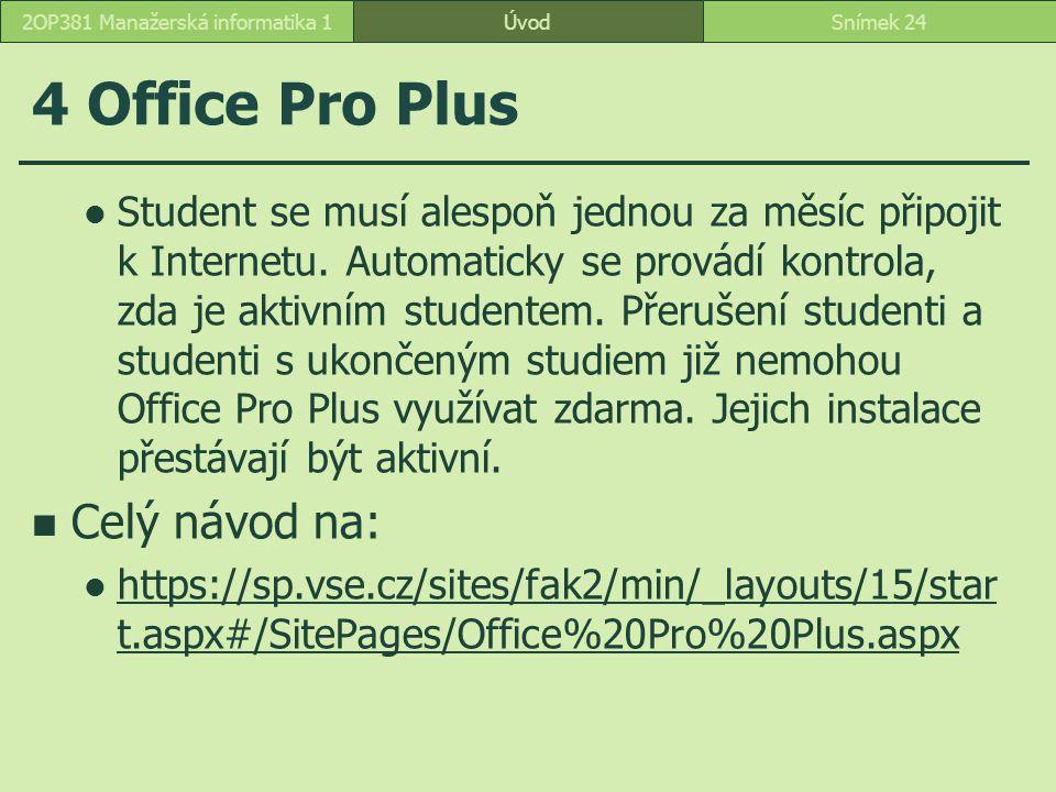 4 Office Pro Plus ÚvodSnímek 242OP381 Manažerská informatika 1 Student se musí alespoň jednou za měsíc připojit k Internetu. Automaticky se provádí ko