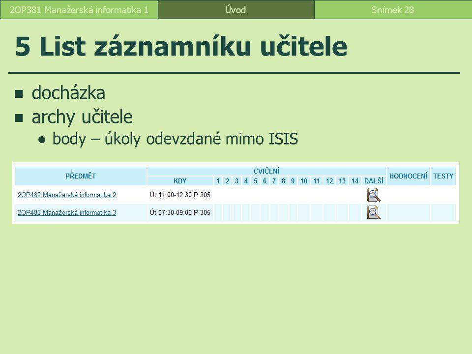 ÚvodSnímek 282OP381 Manažerská informatika 1 5 List záznamníku učitele docházka archy učitele body – úkoly odevzdané mimo ISIS