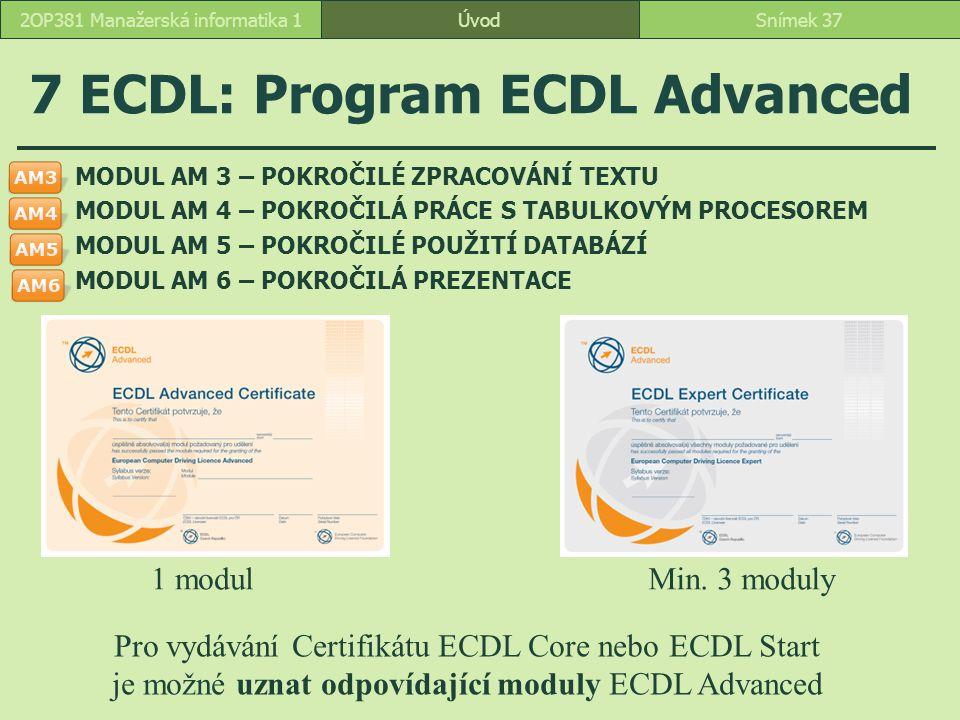 ÚvodSnímek 372OP381 Manažerská informatika 1 7 ECDL: Program ECDL Advanced MODUL AM 3 – POKROČILÉ ZPRACOVÁNÍ TEXTU MODUL AM 4 – POKROČILÁ PRÁCE S TABU