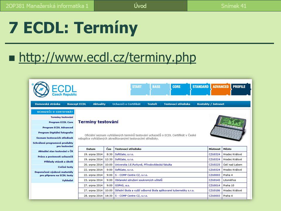 7 ECDL: Termíny ÚvodSnímek 412OP381 Manažerská informatika 1 http://www.ecdl.cz/terminy.php