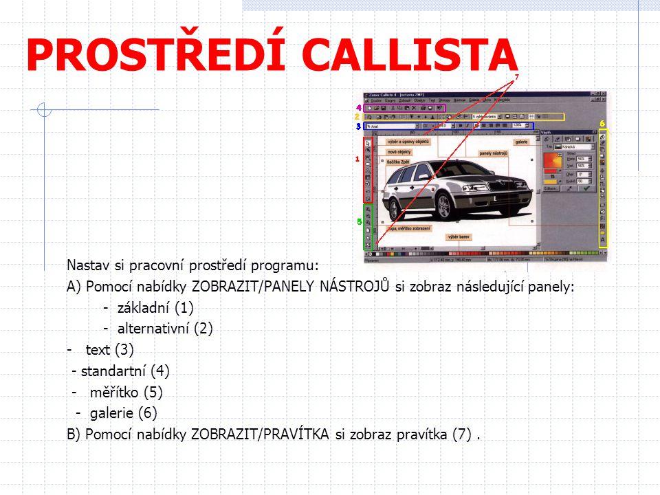 PROSTŘEDÍ CALLISTA Nastav si pracovní prostředí programu: A) Pomocí nabídky ZOBRAZIT/PANELY NÁSTROJŮ si zobraz následující panely: - základní (1) - al
