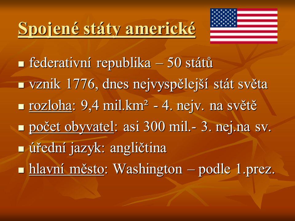 Spojené státy americké federativní republika – 50 států federativní republika – 50 států vznik 1776, dnes nejvyspělejší stát světa vznik 1776, dnes ne