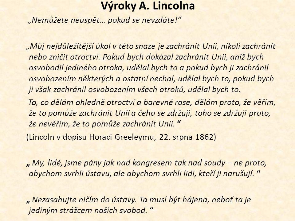 """Výroky A. Lincolna """"Nemůžete neuspět… pokud se nevzdáte!"""" """"Můj nejdůležitější úkol v této snaze je zachránit Unii, nikoli zachránit nebo zničit otroct"""