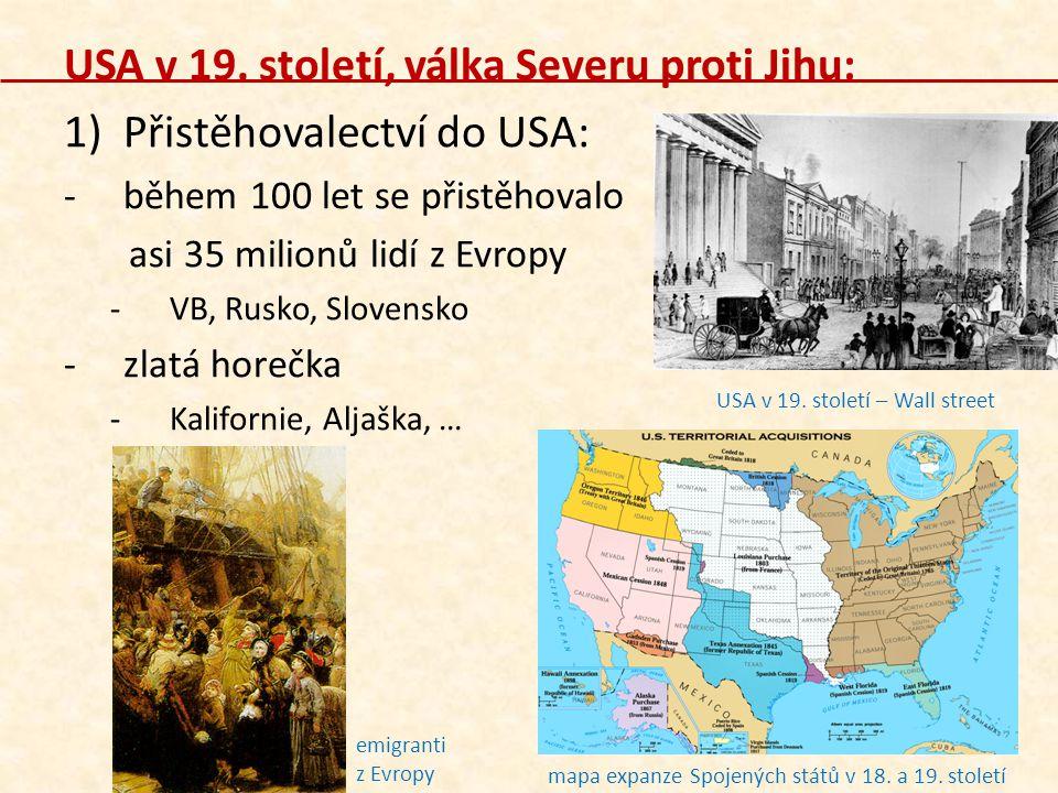 USA v 19. století, válka Severu proti Jihu: 1)Přistěhovalectví do USA: -b-během 100 let se přistěhovalo asi 35 milionů lidí z Evropy -V-VB, Rusko, Slo