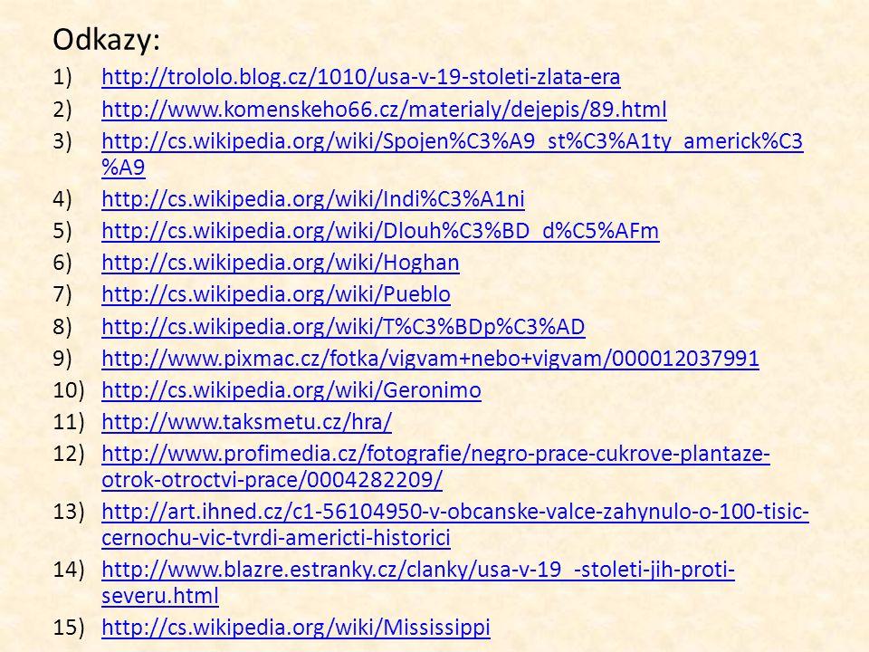 Odkazy: 1)http://trololo.blog.cz/1010/usa-v-19-stoleti-zlata-erahttp://trololo.blog.cz/1010/usa-v-19-stoleti-zlata-era 2)http://www.komenskeho66.cz/ma