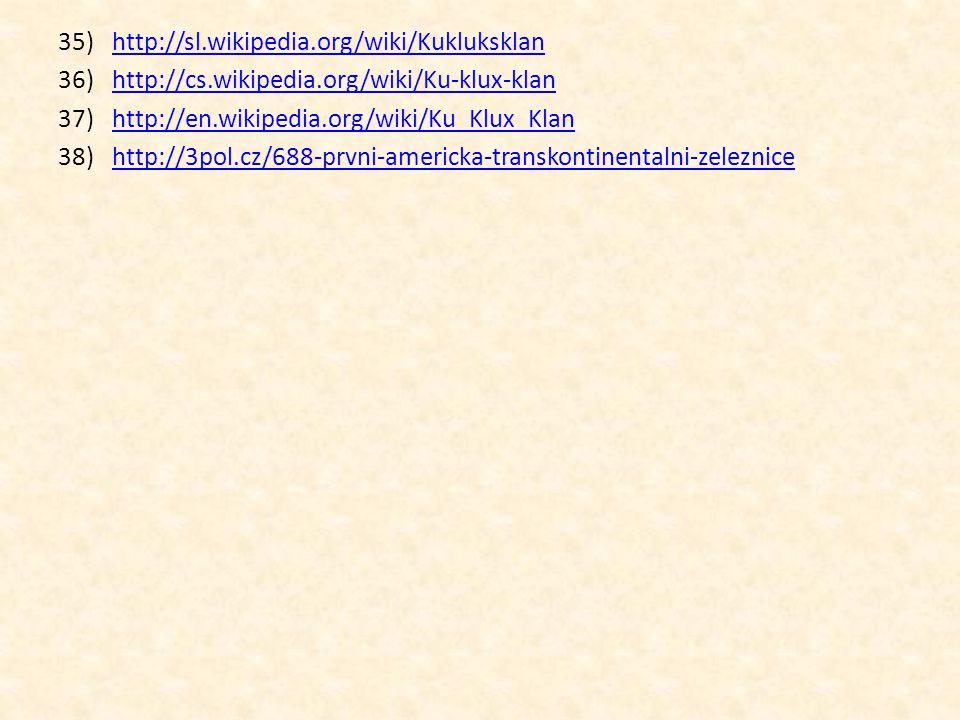 35)http://sl.wikipedia.org/wiki/Kukluksklanhttp://sl.wikipedia.org/wiki/Kukluksklan 36)http://cs.wikipedia.org/wiki/Ku-klux-klanhttp://cs.wikipedia.or