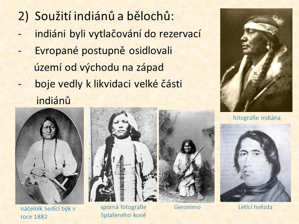 2)Soužití indiánů a bělochů: -i-indiáni byli vytlačování do rezervací -E-Evropané postupně osidlovali území od východu na západ -b-boje vedly k likvid