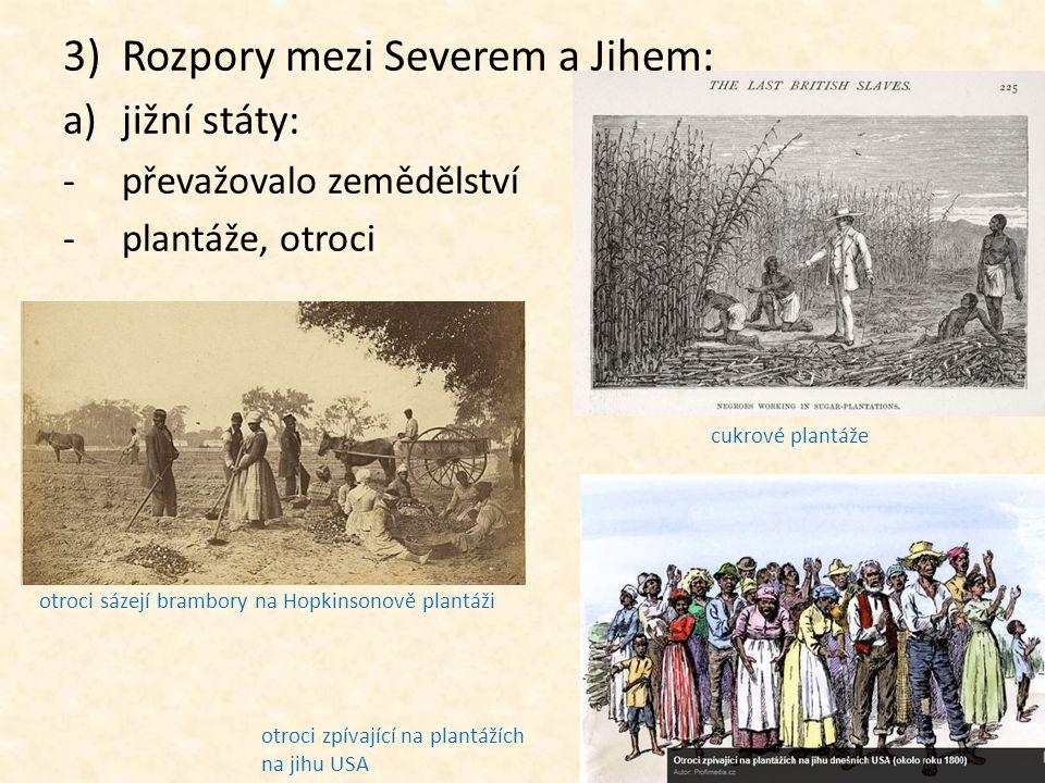 3)Rozpory mezi Severem a Jihem: a)jižní státy: -p-převažovalo zemědělství -p-plantáže, otroci cukrové plantáže otroci sázejí brambory na Hopkinsonově