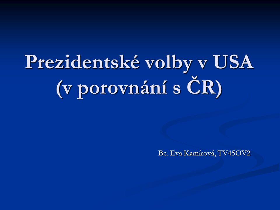 Prezidentské volby v USA (v porovnání s ČR) Bc. Eva Kamírová, TV45OV2