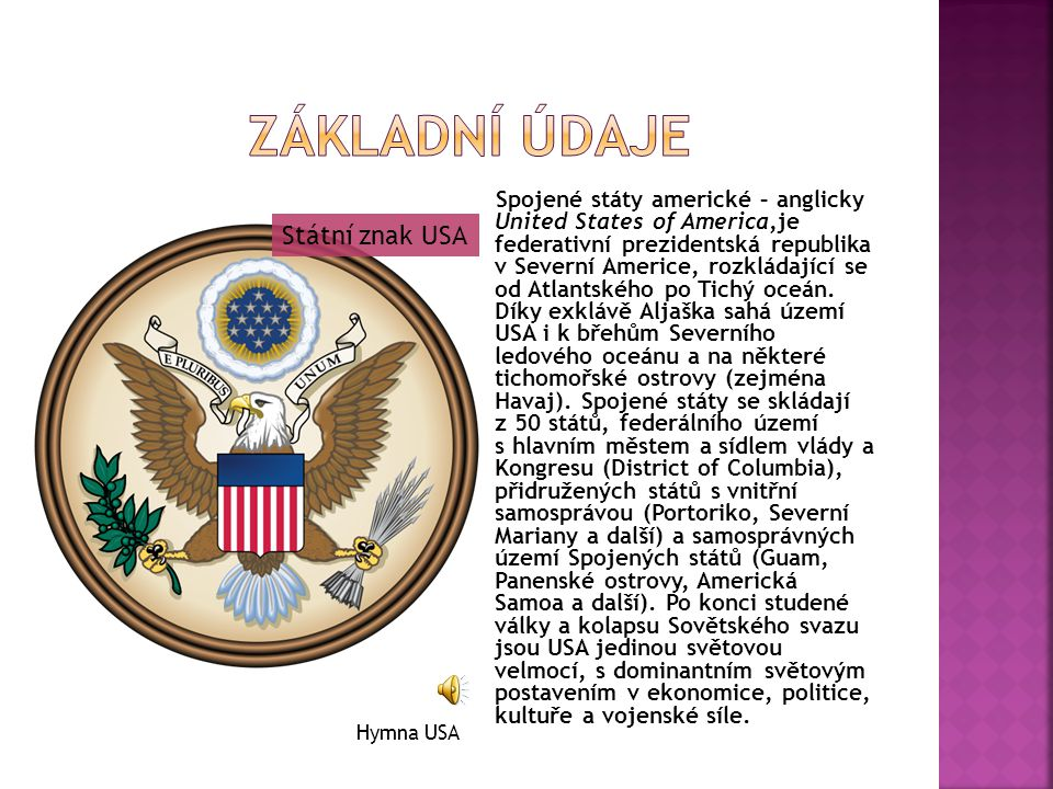 Spojené státy americké – anglicky United States of America,je federativní prezidentská republika v Severní Americe, rozkládající se od Atlantského po Tichý oceán.