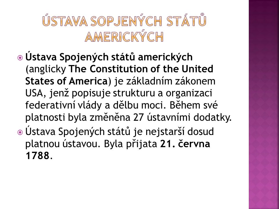  Ústava Spojených států amerických (anglicky The Constitution of the United States of America) je základním zákonem USA, jenž popisuje strukturu a organizaci federativní vlády a dělbu moci.