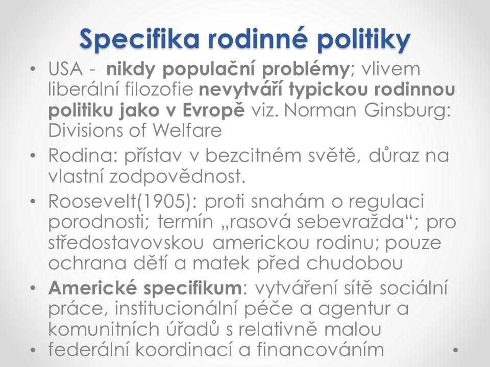 Specifika rodinné politiky USA - nikdy populační problémy ; vlivem liberální filozofie nevytváří typickou rodinnou politiku jako v Evropě viz.
