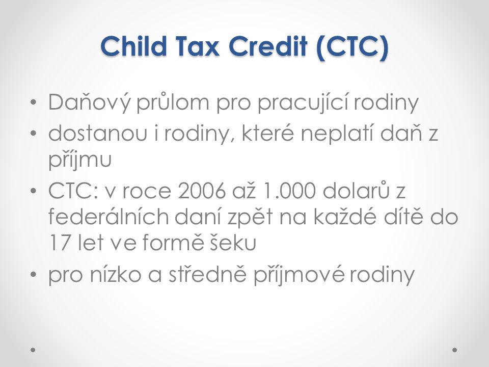 Child Tax Credit (CTC) Daňový průlom pro pracující rodiny dostanou i rodiny, které neplatí daň z příjmu CTC: v roce 2006 až 1.000 dolarů z federálních daní zpět na každé dítě do 17 let ve formě šeku pro nízko a středně příjmové rodiny
