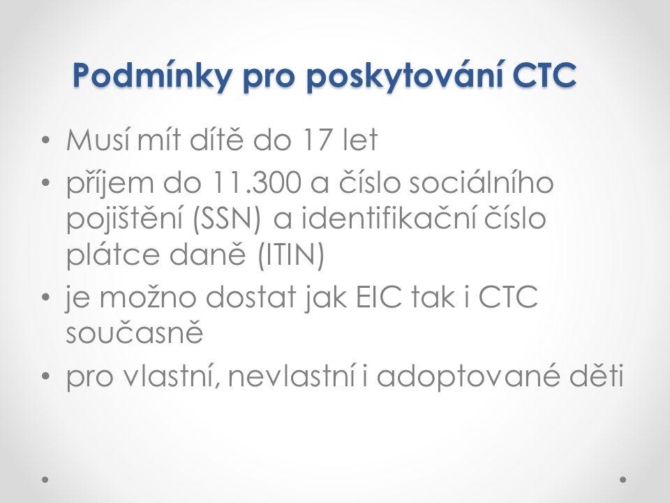 Podmínky pro poskytování CTC Musí mít dítě do 17 let příjem do 11.300 a číslo sociálního pojištění (SSN) a identifikační číslo plátce daně (ITIN) je možno dostat jak EIC tak i CTC současně pro vlastní, nevlastní i adoptované děti