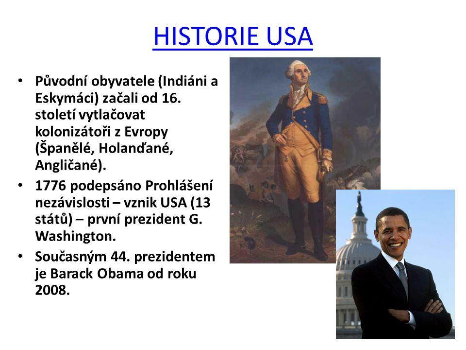 HISTORIE USA Původní obyvatele (Indiáni a Eskymáci) začali od 16. století vytlačovat kolonizátoři z Evropy (Španělé, Holanďané, Angličané). 1776 podep