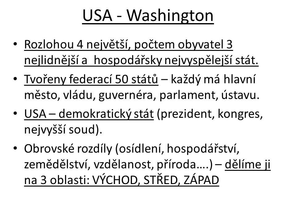 USA - Washington Rozlohou 4 největší, počtem obyvatel 3 nejlidnější a hospodářsky nejvyspělejší stát. Tvořeny federací 50 států – každý má hlavní měst