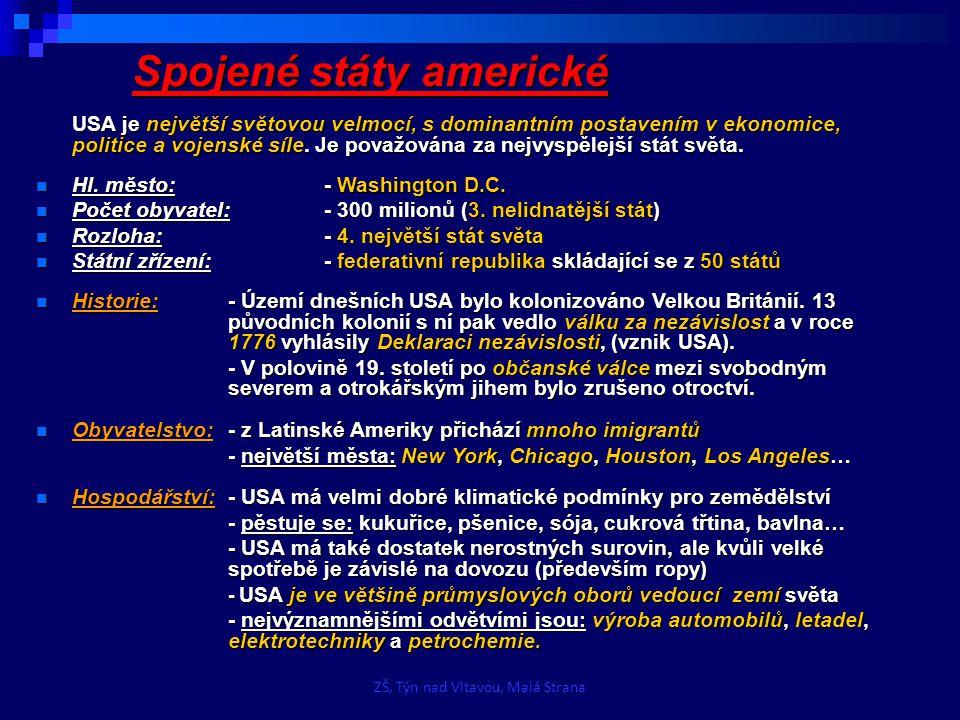 Zdroj obrázků a map: http://cs.wikipedia.org/wiki/Spojen%C3%A9_st%C3%A1ty_americk%C3%A9 http://cs.wikipedia.org/wiki/Soubor:Flag_of_the_United_States.svg http://cs.wikipedia.org/wiki/Soubor:US-GreatSeal-Obverse.svg http://www.infoamerika.cz/national%20parks_soubory/USA_map_web.gif http://cs.wikipedia.org/wiki/Soubor:Panorama_clip3.jpg http://cs.wikipedia.org/wiki/Soubor:Whtehousenorth.jpg http://en.wikipedia.org/wiki/File:Capitol_Building_Full_View.jpg http://cs.wikipedia.org/wiki/Soubor:Official_portrait_of_Barack_Obama.jpg http://fireflyforest.net/images/firefly/2005/November/aerial-grand-canyon.jpg http://socha-svobody.navajo.cz/socha-svobody.jpg http://en.wikipedia.org/wiki/File:Dean_Franklin_-_06.04.03_Mount_Rushmore_Monument_(by-sa)-3_new.jpg ZŠ, Týn nad Vltavou, Malá Strana