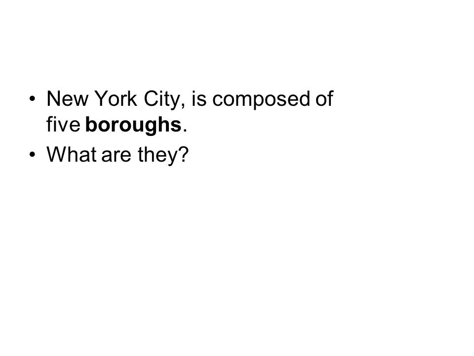 New York City, is composed of five boroughs. What are they?