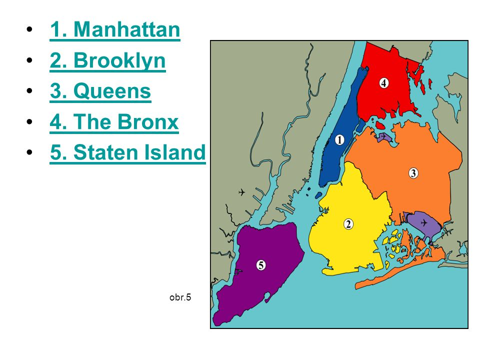1. Manhattan 2. Brooklyn 3. Queens 4. The Bronx 5. Staten Island obr.5
