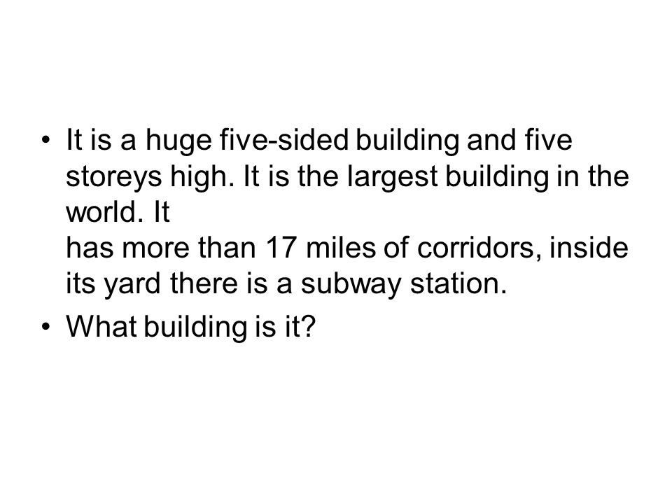 It is a huge five-sided building and five storeys high. It is the largest building in the world. It has more than 17 miles of corridors, inside its ya