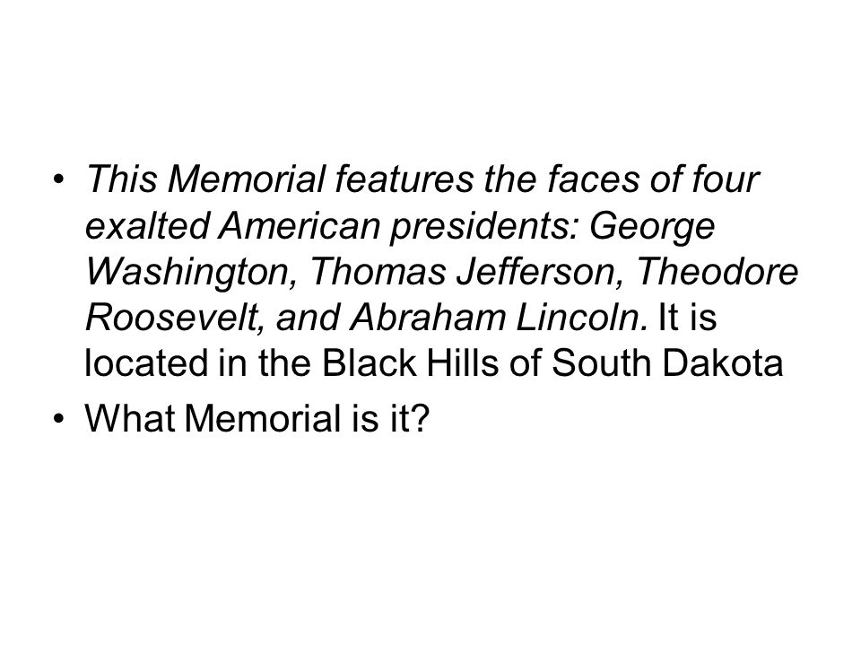 This Memorial features the faces of four exalted American presidents: George Washington, Thomas Jefferson, Theodore Roosevelt, and Abraham Lincoln.