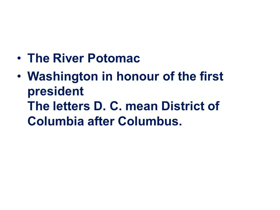 The River Potomac Washington in honour of the first president The letters D.