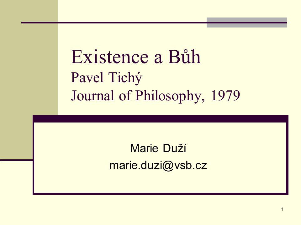 1 Existence a Bůh Pavel Tichý Journal of Philosophy, 1979 Marie Duží marie.duzi@vsb.cz
