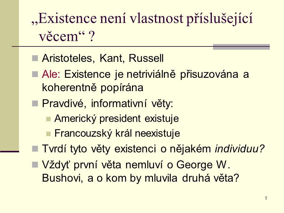 """5 """"Existence není vlastnost příslušející věcem"""" ? Aristoteles, Kant, Russell Ale: Existence je netriviálně přisuzována a koherentně popírána Pravdivé,"""