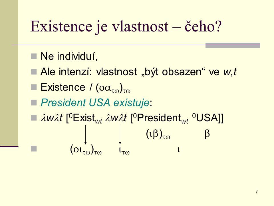 """7 Existence je vlastnost – čeho? Ne individuí, Ale intenzí: vlastnost """"být obsazen"""" ve w,t Existence / (   )  President USA existuje: w t [ 0 Ex"""