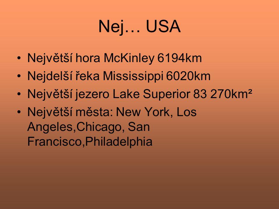 Nej… USA Největší hora McKinley 6194km Nejdelší řeka Mississippi 6020km Největší jezero Lake Superior 83 270km² Největší města: New York, Los Angeles,