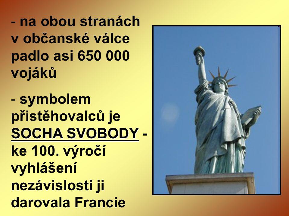 - na obou stranách v občanské válce padlo asi 650 000 vojáků SOCHA SVOBODY - symbolem přistěhovalců je SOCHA SVOBODY - ke 100. výročí vyhlášení nezávi