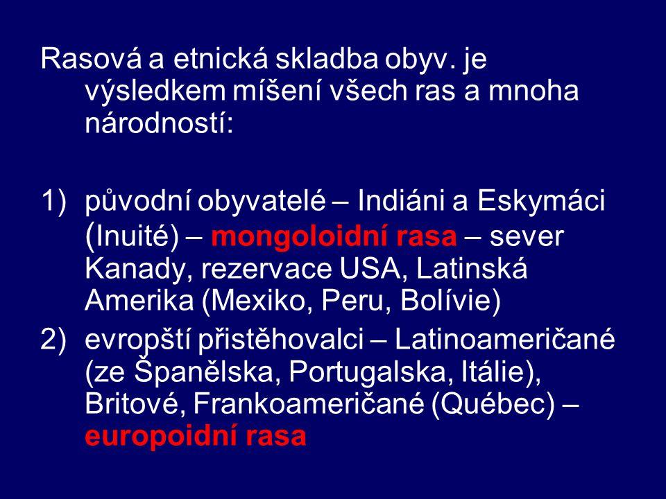 Rasová a etnická skladba obyv. je výsledkem míšení všech ras a mnoha národností: 1)původní obyvatelé – Indiáni a Eskymáci ( Inuité) – mongoloidní rasa