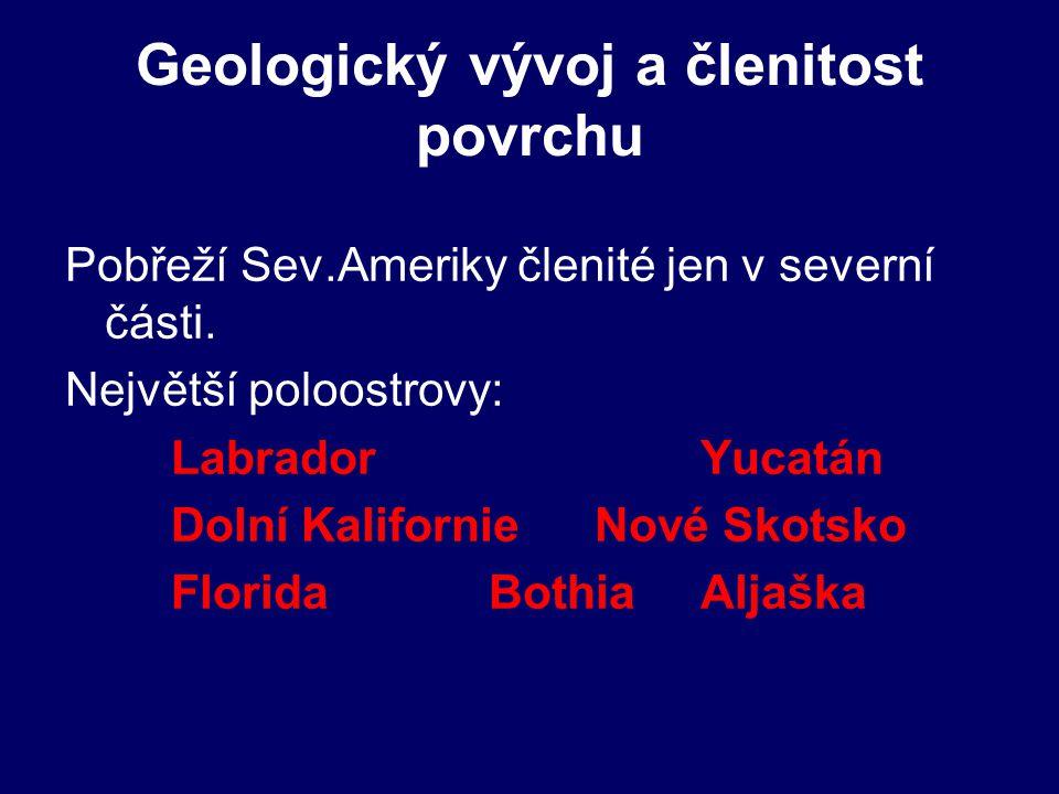 Geologický vývoj a členitost povrchu Pobřeží Sev.Ameriky členité jen v severní části. Největší poloostrovy: LabradorYucatán Dolní Kalifornie Nové Skot
