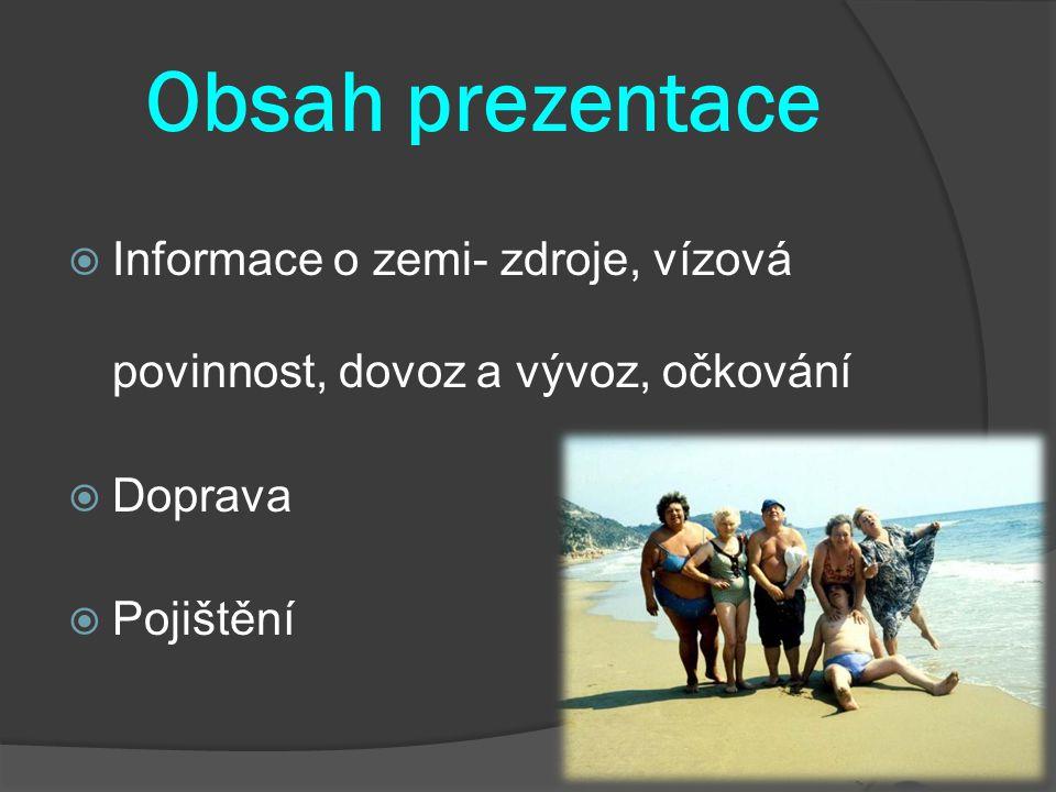 Obsah prezentace  Informace o zemi- zdroje, vízová povinnost, dovoz a vývoz, očkování  Doprava  Pojištění
